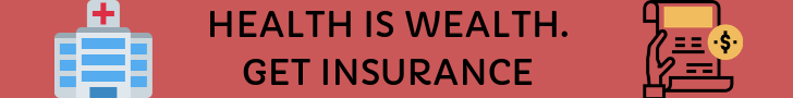 Health is wealth. Get Insurance.